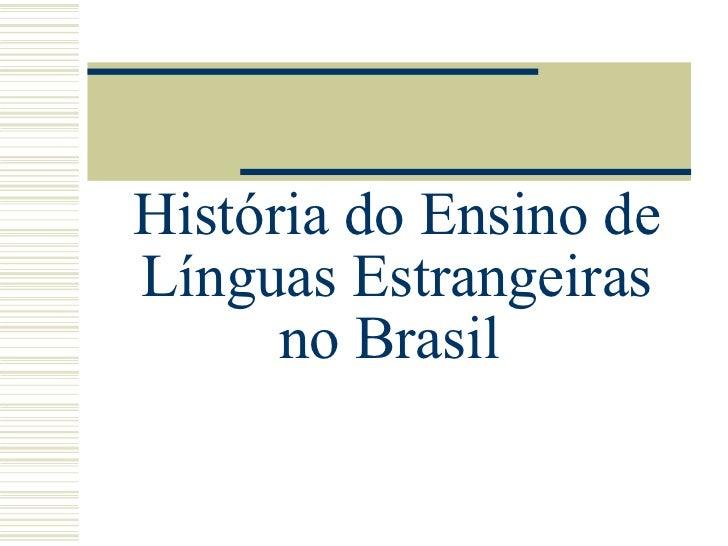 História do Ensino de Línguas Estrangeiras no Brasil