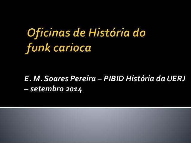 E. M. Soares Pereira – PIBID História da UERJ – setembro 2014