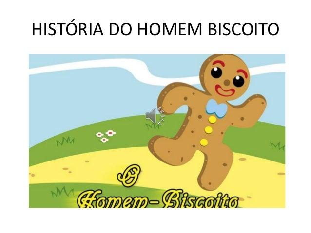 HISTÓRIA DO HOMEM BISCOITO