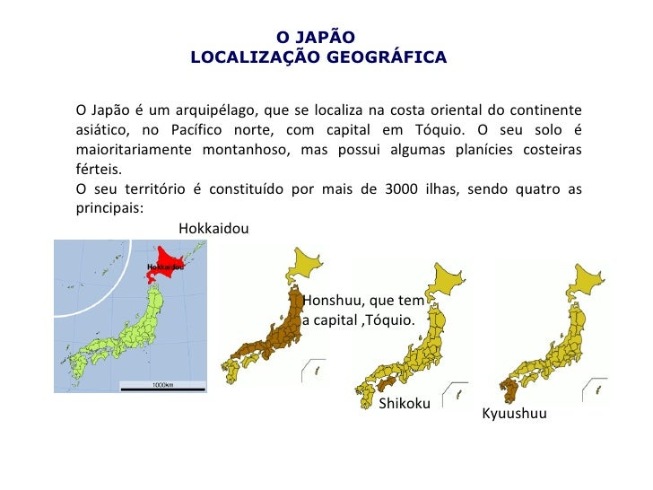 O JAPÃO                LOCALIZAÇÃO GEOGRÁFICAO Japão é um arquipélago, que se localiza na costa oriental do continenteasiá...