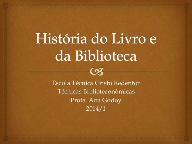 Escola Técnica Cristo Redentor Técnicas Biblioteconômicas Profa. Ana Godoy 2014/1