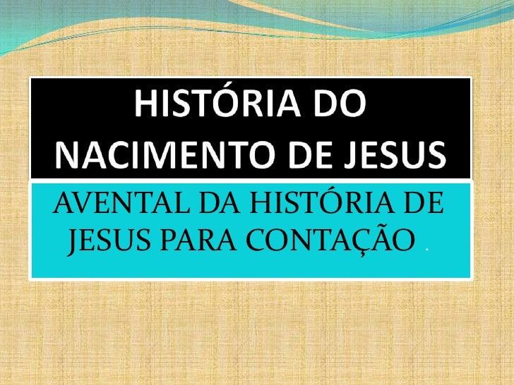 HISTÓRIA DO NACIMENTO DE JESUS<br />AVENTAL DA HISTÓRIA DE JESUS PARA CONTAÇÃO .<br />