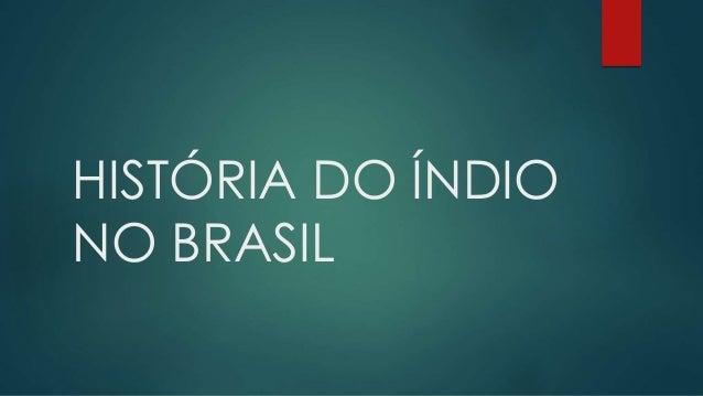 HISTÓRIA DO ÍNDIO NO BRASIL