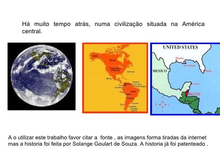 Há muito tempo atrás, numa civilização situada na América     central.A o utilizar este trabalho favor citar a fonte , as ...