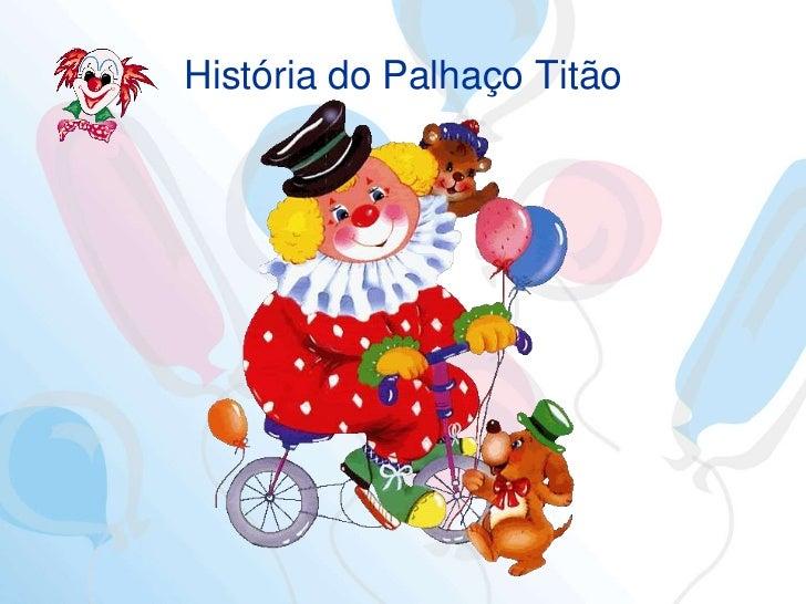 História do Palhaço Titão<br />