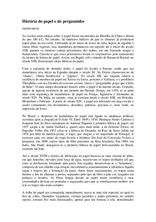 História do papel e do pergaminho  INGRID BECK  As escritas mais antigas sobre o papel foram encontradas na Muralha da Chi...