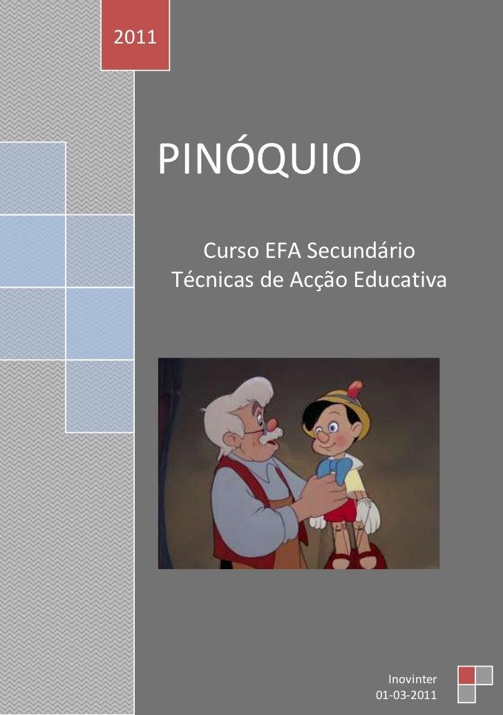 PINÓQUIOCurso EFA Secundário                         Técnicas de Acção Educativa2011Inovinter01-03-2011<br />PINÓQUIO<br /...