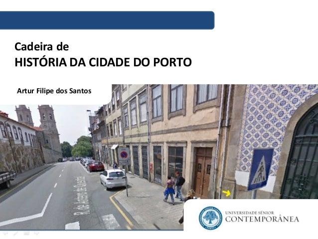 Artur Filipe dos Santos Cadeira de HISTÓRIA DA CIDADE DO PORTO