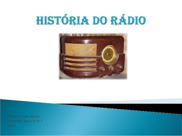 Professor: Júlio Rocha Disciplina: Rádio & TV 1 2014