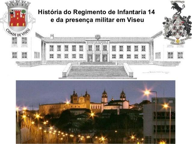 História do Regimento de Infantaria 14    e da presença militar em Viseu