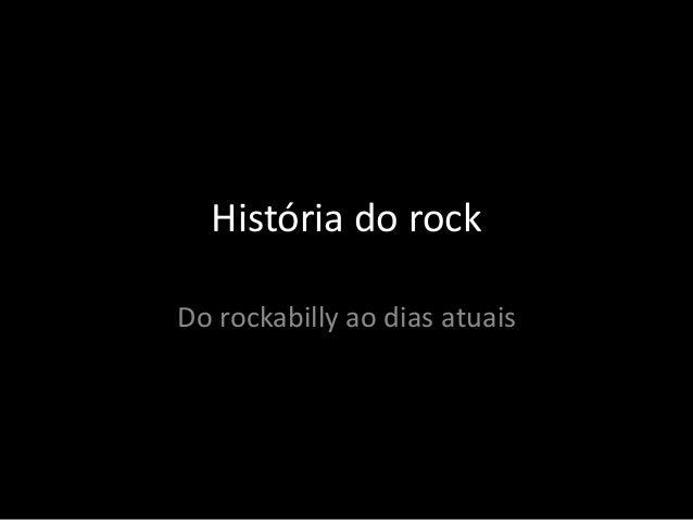 História do rock  Do rockabilly ao dias atuais
