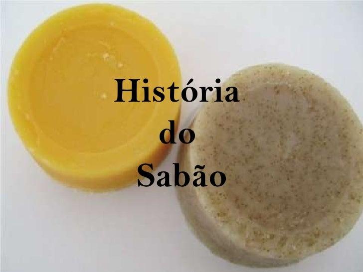 -<br />História <br />do <br /> Sabão<br />