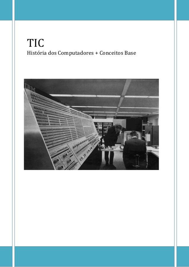 TIC  [Escreva texto] Página 0  TIC  História dos Computadores + Conceitos Base