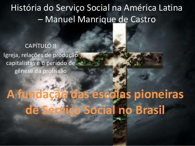 História do Serviço Social na América Latina – Manuel Manrique de Castro CAPÍTULO II Igreja, relações de produção capitali...