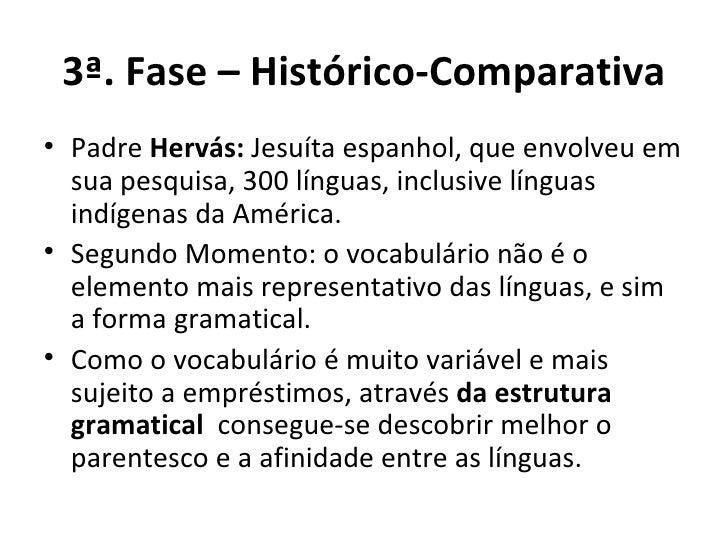 3ª. Fase – Histórico-Comparativa <ul><li>Padre  Hervás:  Jesuíta espanhol, que envolveu em sua pesquisa, 300 línguas, incl...