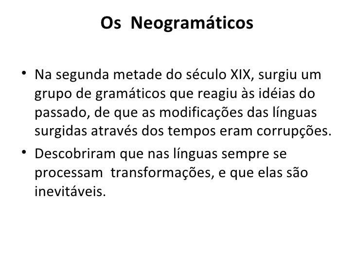 Os  Neogramáticos <ul><li>Na segunda metade do século XIX, surgiu um grupo de gramáticos que reagiu às idéias do passado, ...