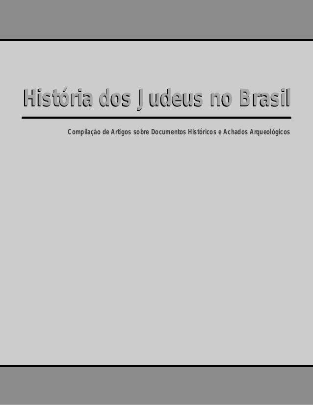 História dos Judeus no Brasil Compilação de Artigos sobre Documentos Históricos e Achados Arqueológicos História dos Judeu...