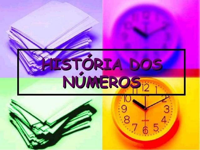 HISTÓRIA DOSHISTÓRIA DOS NÚMEROSNÚMEROS
