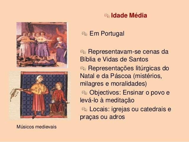  Idade Média                     Em Portugal                     Representavam-se cenas da                    Bíblia e ...