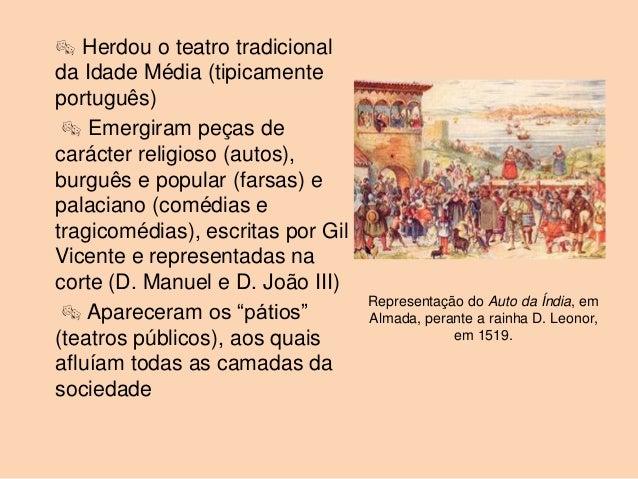  Herdou o teatro tradicionalda Idade Média (tipicamenteportuguês)  Emergiram peças decarácter religioso (autos),burguês ...