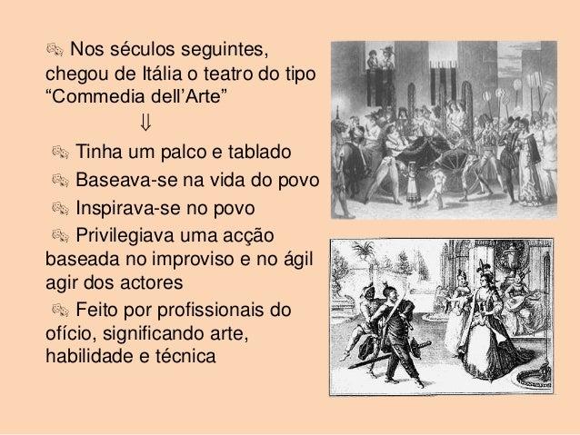 """ Nos séculos seguintes,chegou de Itália o teatro do tipo""""Commedia dell'Arte""""              Tinha um palco e tablado  Ba..."""