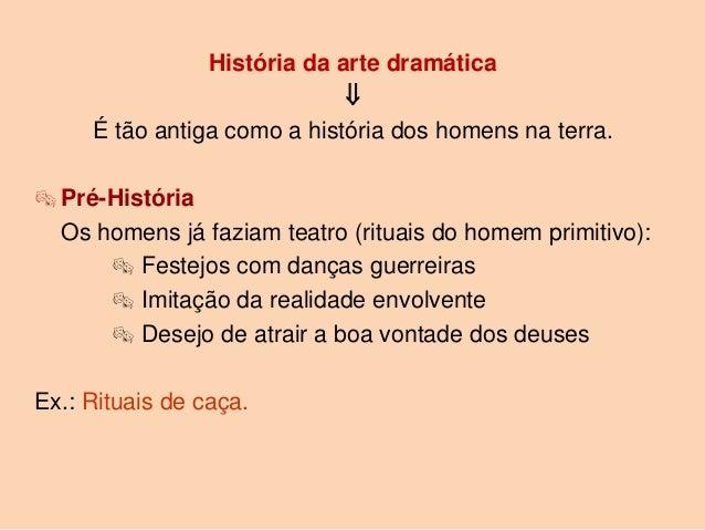 História da arte dramática                                  É tão antiga como a história dos homens na terra. Pré-Histór...