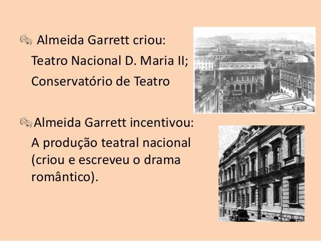  Almeida Garrett criou: Teatro Nacional D. Maria II; Conservatório de TeatroAlmeida Garrett incentivou: A produção teatr...