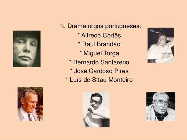  Dramaturgos portugueses:       * Alfredo Cortês       * Raul Brandão        * Miguel Torga    * Bernardo Santareno    * ...