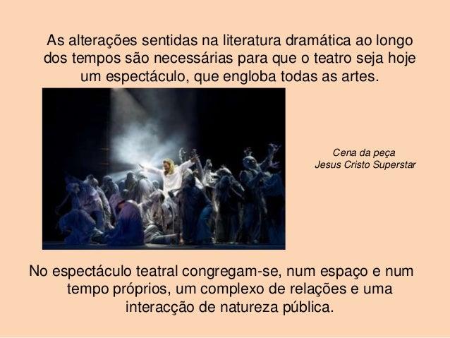 As alterações sentidas na literatura dramática ao longo  dos tempos são necessárias para que o teatro seja hoje        um ...
