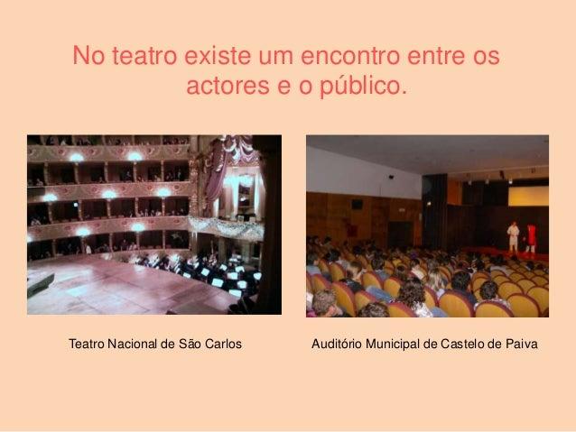 No teatro existe um encontro entre os          actores e o público.Teatro Nacional de São Carlos   Auditório Municipal de ...