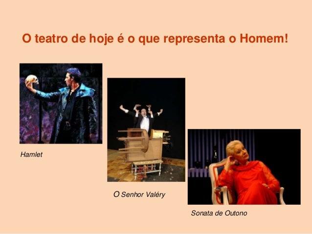 O teatro de hoje é o que representa o Homem!Hamlet               O Senhor Valéry                                 Sonata de...