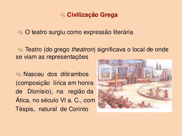  Civilização Grega O teatro surgiu como expressão literária  Teatro (do grego theatron) significava o local de ondese v...