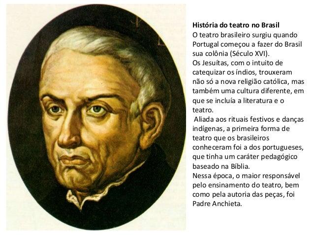 História do teatro no BrasilO teatro brasileiro surgiu quandoPortugal começou a fazer do Brasilsua colônia (Século XVI).Os...
