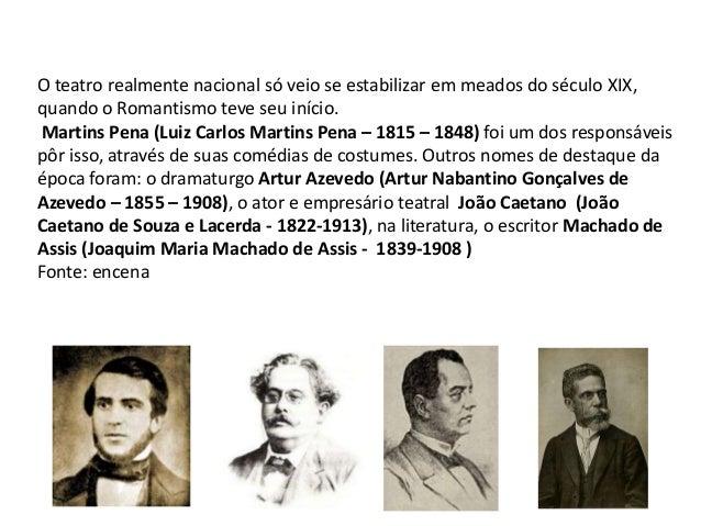 O teatro realmente nacional só veio se estabilizar em meados do século XIX,quando o Romantismo teve seu início.Martins Pen...