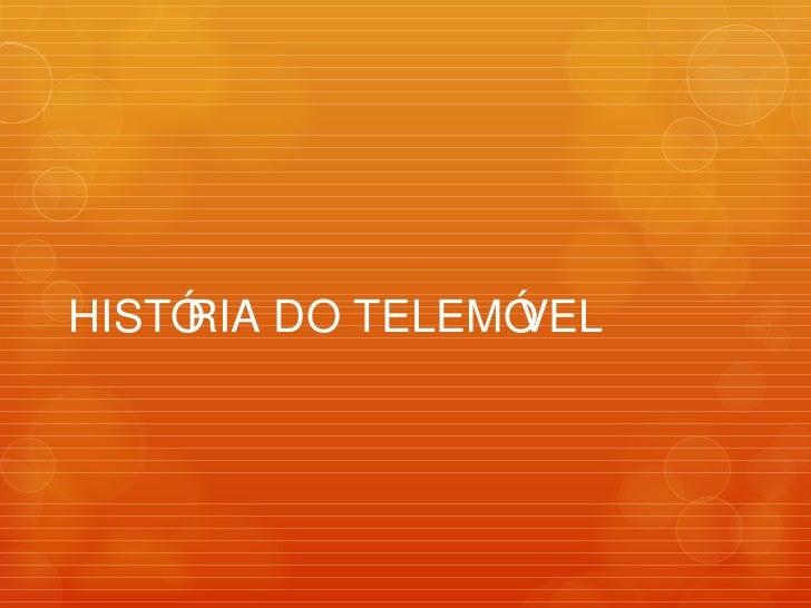 HISTÓRIA DO TELEMÓVEL