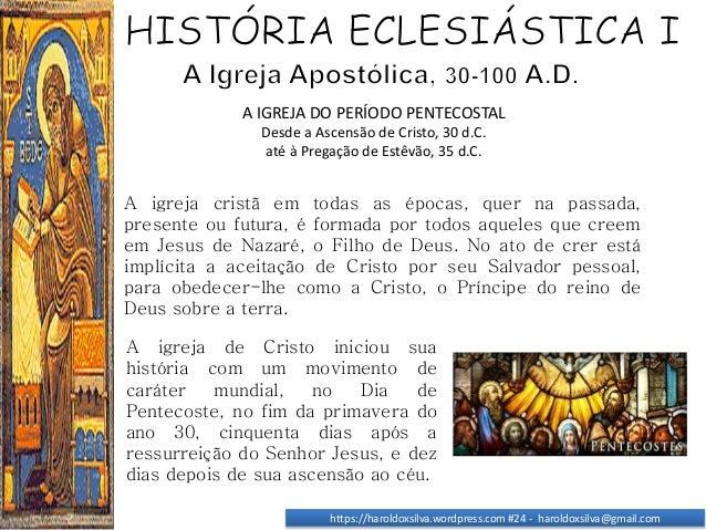 https://haroldoxsilva.wordpress.com #24 - haroldoxsilva@gmail.com A igreja cristã em todas as épocas, quer na passada, pre...