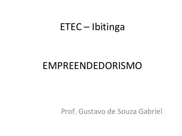 ETEC – Ibitinga EMPREENDEDORISMO Prof. Gustavo de Souza Gabriel