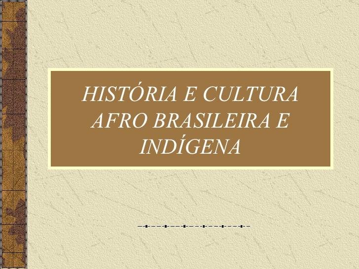 HISTÓRIA E CULTURA AFRO BRASILEIRA E INDÍGENA