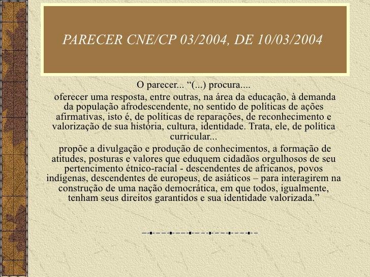 """PARECER CNE/CP 03/2004, DE 10/03/2004   O parecer... """"(...) procura.... oferecer uma resposta, entre outras, na área da ed..."""
