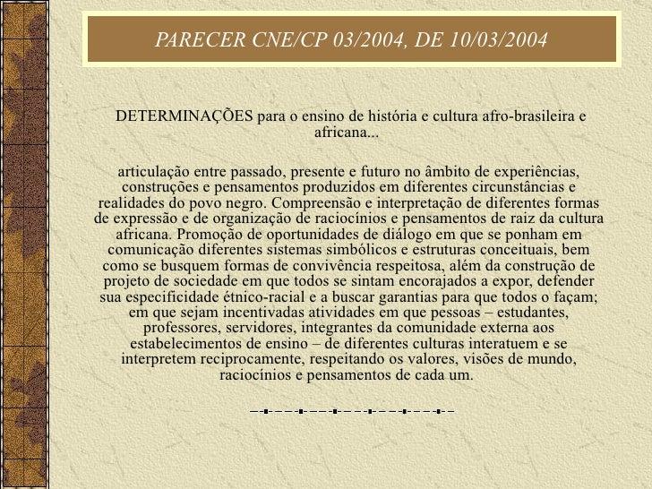 PARECER CNE/CP 03/2004, DE 10/03/2004   DETERMINAÇÕES para o ensino de história e cultura afro-brasileira e africana...  a...