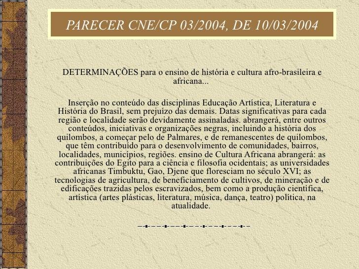 PARECER CNE/CP 03/2004, DE 10/03/2004 DETERMINAÇÕES para o ensino de história e cultura afro-brasileira e africana...  Ins...