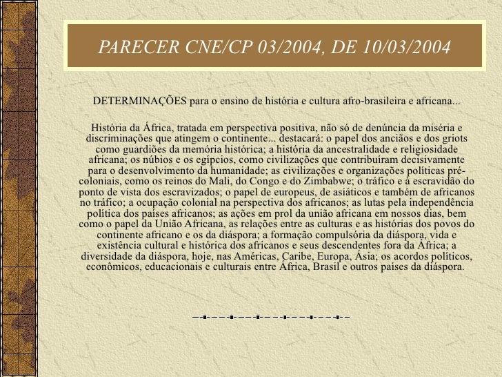 PARECER CNE/CP 03/2004, DE 10/03/2004 DETERMINAÇÕES para o ensino de história e cultura afro-brasileira e africana...  His...