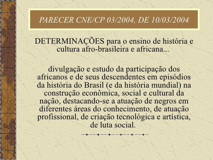PARECER CNE/CP 03/2004, DE 10/03/2004 DETERMINAÇÕES para o ensino de história e cultura afro-brasileira e africana...  div...