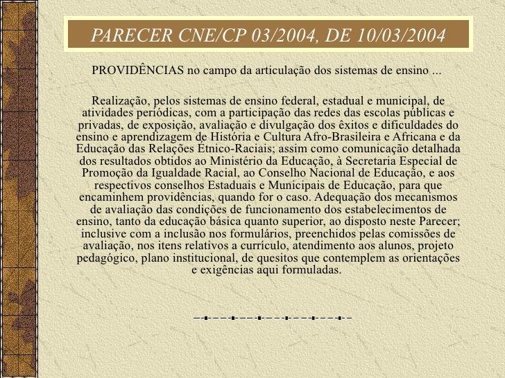 PARECER CNE/CP 03/2004, DE 10/03/2004 PROVIDÊNCIAS no campo da articulação dos sistemas de ensino ...  Realização, pelos s...