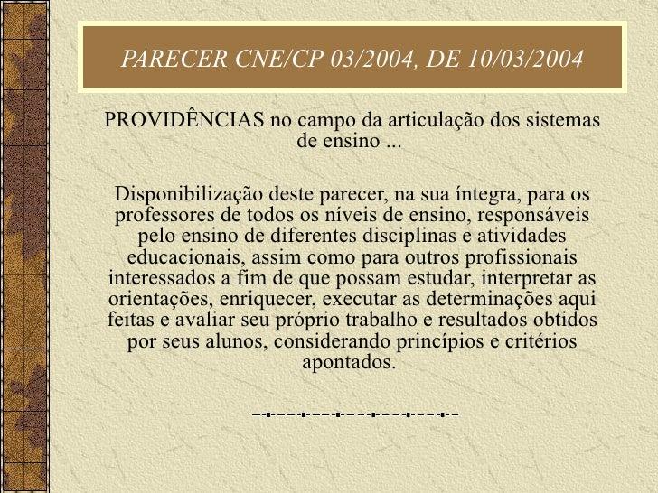 PARECER CNE/CP 03/2004, DE 10/03/2004 PROVIDÊNCIAS no campo da articulação dos sistemas de ensino ...  Disponibilização de...