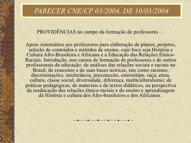 PARECER CNE/CP 03/2004, DE 10/03/2004 PROVIDÊNCIAS no campo da formação de professores ...  Apoio sistemático aos professo...