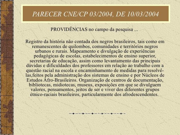 PARECER CNE/CP 03/2004, DE 10/03/2004 PROVIDÊNCIAS no campo da pesquisa ...  Registro da história não contada dos negros b...