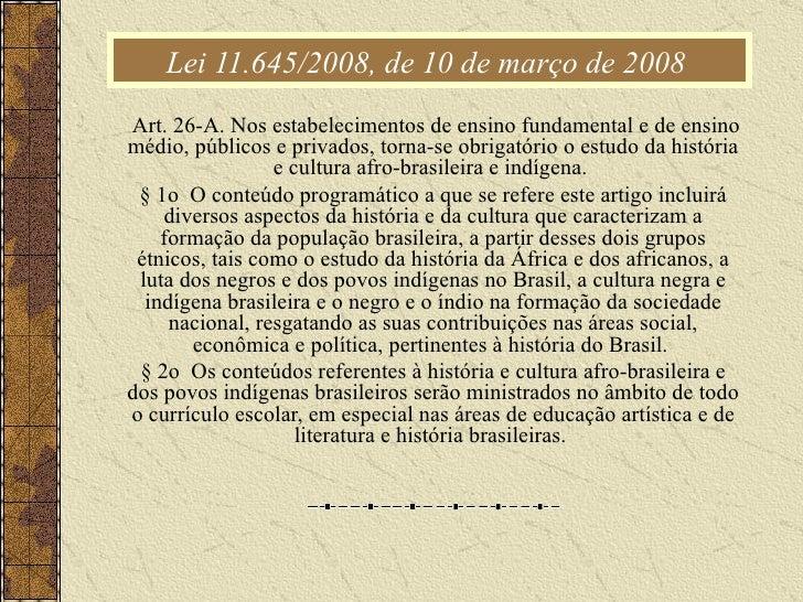 Lei 11.645/2008, de 10 de março de 2008  Art. 26-A. Nos estabelecimentos de ensino fundamental e de ensino médio, públicos...