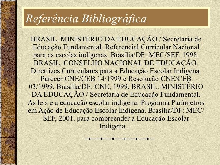 Referência Bibliográfica  BRASIL. MINISTÉRIO DA EDUCAÇÃO / Secretaria de Educação Fundamental. Referencial Curricular Naci...