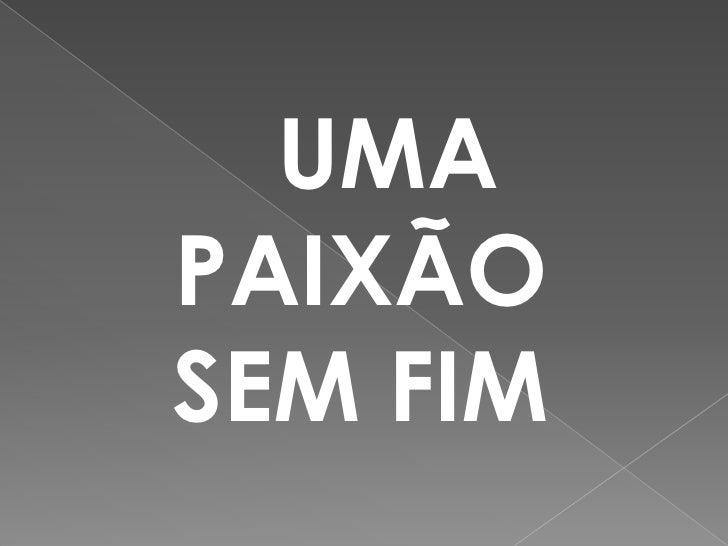 UMA PAIXÃO SEM FIM